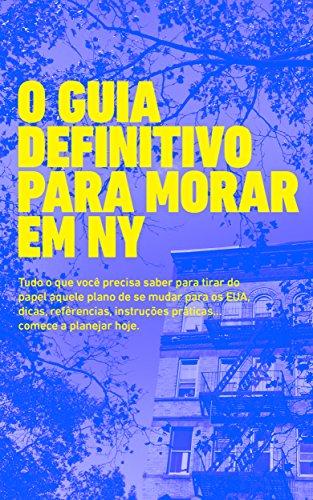 O Guia Definitivo para Morar em NY: Tudo o que você precisa saber para tirar do papel aquele plano de se mudar para os EUA, dicas, referências, instruções práticas... comece a planejar hoje.