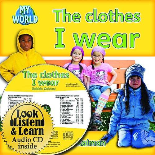 The Clothes I Wear (My World: Bobbie Kalman's Leveled Readers, Level C)