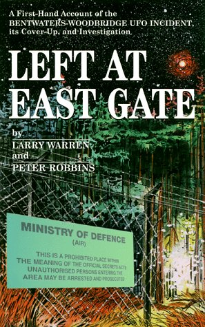 Left at East Gate: A First-Hand Account of the Bentwaters-Woodbridge UFO Incident, Its Cover-Up and Investigation