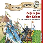 Gefahr für den Kaiser: Ein Ratekrimi aus dem Mittelalter (Mission History) | Renée Holler