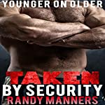 Taken by Security: Younger on Older Man on Man, Book 3 | Randy Manners