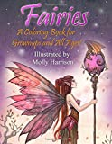 Fairies - A Coloring Book for Grownups and All Ages: Featuring 25 pages of mystical fairies, flower fairies and fairies and their friends! Suitable for kids and adults.