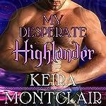 My Desperate Highlander: Clan Grant, Book 6 | Keira Montclair