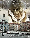Venice Travel Guide, Veronica Winters, 1463650760