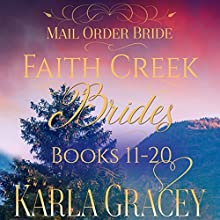 Mail Order Bride - Faith Creek Brides - Books 11-20 Audiobook by Karla Gracey Narrated by Alan Taylor