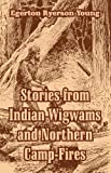 Stories from Indian Wigwams and Northern Camp-Fires, Egerton Ryerson Young, 1410106845