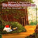 The Mountain Christians: An LDS Novel: For The Strength of The Hills, Volume 1 | Hiram J. Bertoch