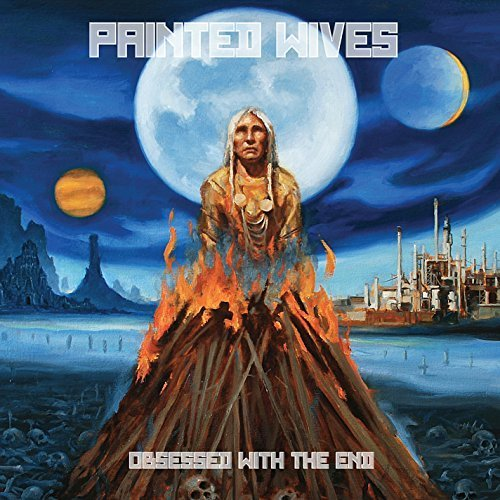 Obsessed With the End by Painted Wives (2014-05-04)