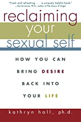 Reclaiming Your Sexual Self: How You Can Bring Desire Back Into Your Life Paperback