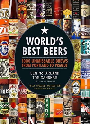 World's Best Beers: 1000 Unmissable Brews from Portland to Prague by Ben McFarland, Tom Sandham