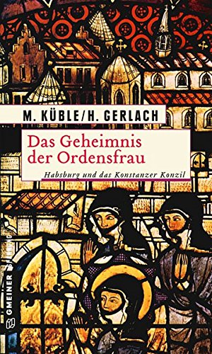 Das Geheimnis der Ordensfrau: Habsburg und das Konstanzer Konzil (Historische Romane im GMEINER-Verlag)