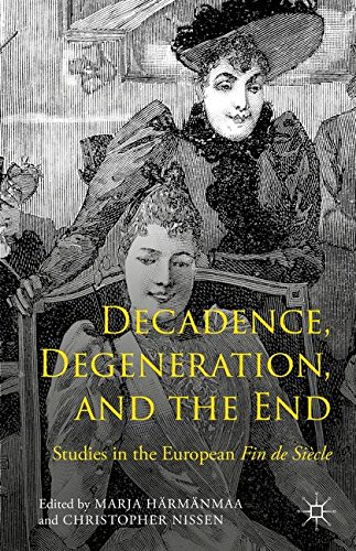 Decadence, Degeneration, and the End: Studies in the European Fin de Siècle