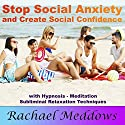 Stop Social Anxiety and Create Social Confidence: With Hypnosis, Meditation, and Subliminal Relaxation Techniques Speech by Rachael Meddows Narrated by Rachael Meddows