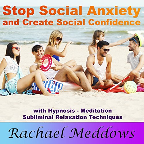 Stop Social Anxiety and Create Social Confidence: With Hypnosis, Meditation, and Subliminal Relaxation Techniques by Subliminal Affirmations, LLC