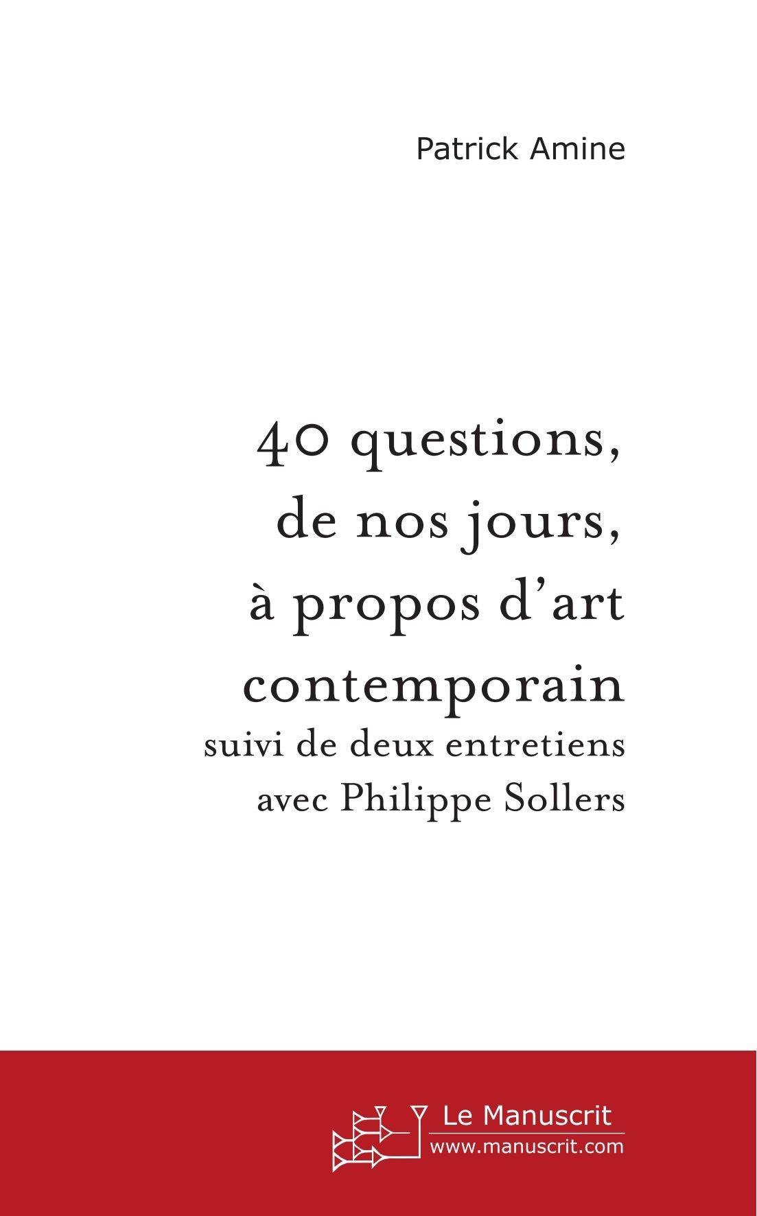 40 questions, de nos jours, à propos d'art contemporain: suivi de deux entretiens avec Philippe Sollers (French Edition) pdf