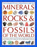 The Complete Illustrated Guide to Minerals, Rocks and Fossils of the World, John Farndon and Steve Parker, 0754817369