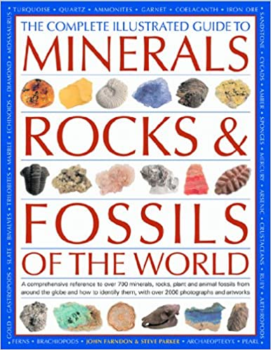 The Complete Illustrated Guide To Minerals Rocks Fossils Of World A Comprehensive Reference Over 700 Plants And Animal Them