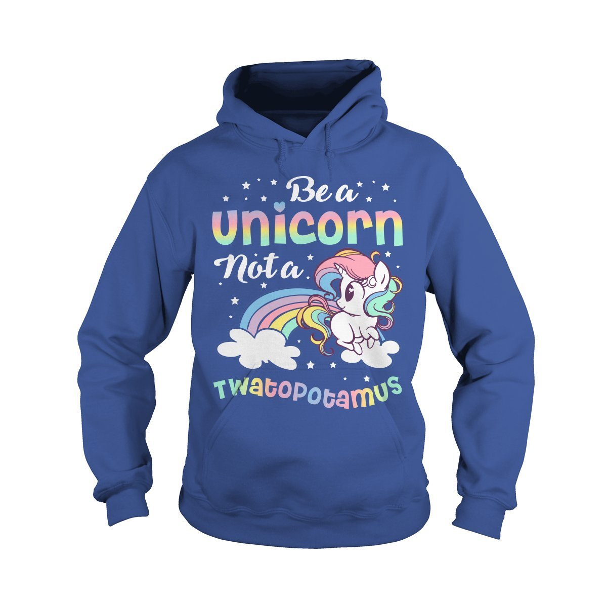 Hoodie Royal blueee 3XLarge Be a Unicorn not a Twatopotamus TShirt