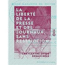 La Liberté de la presse et des journaux, sans restriction - Seule garantie de toutes les libertés (French Edition)