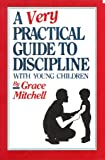 A Very Practical Guide to Discipline With Young Children