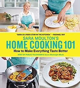 Amazon sara moultons home cooking 101 how to make sara moultons home cooking 101 how to make everything taste better by moulton fandeluxe Document