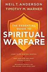 The Essential Guide to Spiritual Warfare: Learn to Use Spiritual Weapons;  Keep Your Mind and Heart Strong in Christ;  Recognize Satan's Lies and Defend Your Loved Ones Paperback