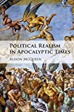 "Alison McQueen, ""Political Realism in Apocalyptic Times"" (Cambridge UP, 2018)"
