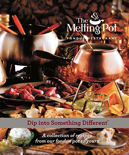 Dip Into Something Different: A Collection of Recipes from Our Fondue Pot to Yours by Melting Pot Restaurants Inc
