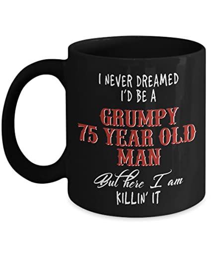 Best Grumpy Old Man Gifts Mugs For 75 Year Friends Dad Husband Grandpa