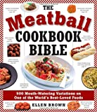 The Meatball Cookbook Bible: Foods from Soups to Deserts-500 Recipes That Make the World Go Round