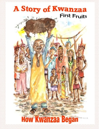 A Story of Kwanzaa: First Fruits: How the Kwanzaa Festival Began pdf epub