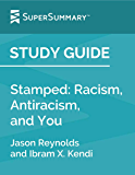 Study Guide: Stamped: Racism, Antiracism, and You by Jason Reynolds and Ibram X. Kendi (SuperSummary)