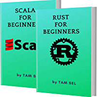 RUST AND SCALA FOR BEGINNERS: 2 BOOKS IN 1 - Learn Coding Fast! RUST AND SCALA Crash Course, A QuickStart Guide, Tutorial Book by Program Examples, In Easy Steps! (English Edition)