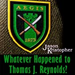Whatever Happened to Thomas J. Reynolds?: The Walker Chronicles | Jason Kristopher