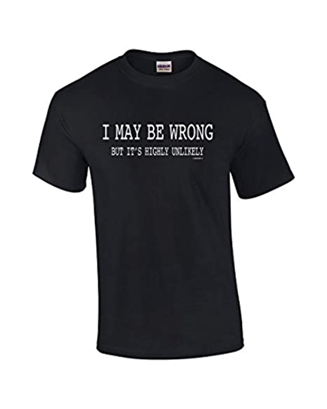61650a1c Mens Funny Sayings Slogans T Shirts-I May Be Wrong Tshirt-Black-Small. Roll  over image to zoom in. Trenz Shirt Company