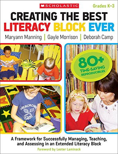 Creating the Best Literacy Block Ever: A Framework for Successfully Managing, Teaching, and Assessing in an Extended Literacy Block Literacy Block