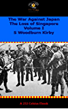 The War Against Japan. Volume I The Loss of Singapore (HMSO - Official HIstory of WWII - Military)