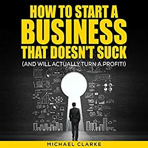 How to Start a Business That Doesn't Suck (and Will Actually Turn a Profit) Audiobook
