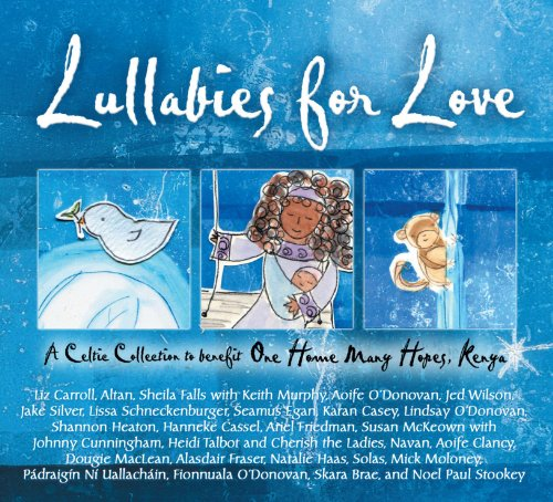 Lullabies for Love: A Celtic Collection to Benefit One Home Many (One Love Collection)
