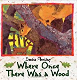 Where Once There Was a Wood, Denise Fleming, 0805037616