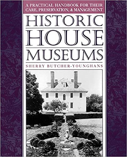 historic house museums a practical handbook for their care preservation and management