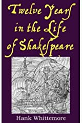 Twelve Years in the Life of Shakespeare Kindle Edition