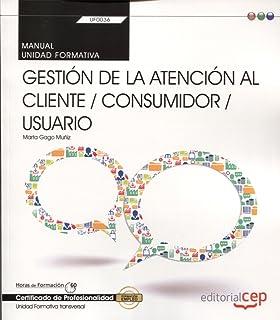 Manual. Gestión de la atención al cliente/consumidor/usuario (Transversal: UF0036