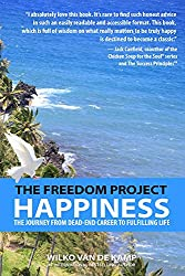 The Freedom Project: Happiness: The Journey From Dead-End Career To Fulfilling Life