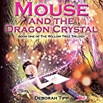 Mouse and the Dragon Crystal: The Willow Tree Trilogy, Book 1 | Deborah Tipp