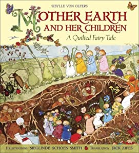 Mother Earth and Her Children: A Quilted Fairy Tale Sibylle von Olfers, Sieglinde Schoen-Smith and Jack Zipes