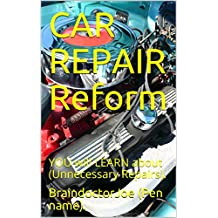 CAR  REPAIR  Reform: YOU will LEARN about  (Unnecessary  Repairs). (BraindoctorJoe Book 17)