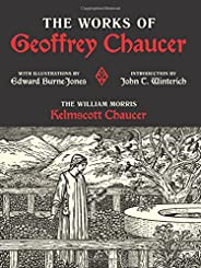 The Works of Geoffrey Chaucer: The William Morris Kelmscott Chaucer With Illustrations by Edward Burne-Jones (