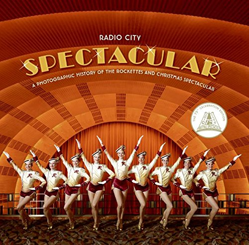 Radio City Spectacular: A Photographic History of the Rockettes and Christmas Spectacular (New City Christmas York Activities)