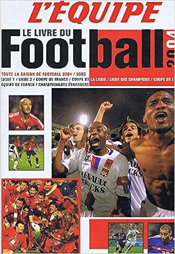 Amazon Fr L Equipe Le Livre Du Football 2004 2005 Toute